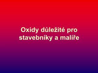 Oxidy d?le�it� pro stavebn�ky a mal�?e