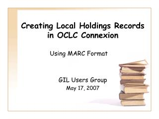 Creating Local Holdings Records in OCLC Connexion
