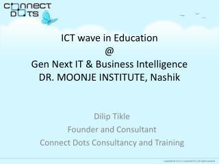 ICT wave in Education @ Gen Next IT & Business Intelligence  DR. MOONJE  INSTITUTE,  Nashik