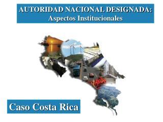 AUTORIDAD NACIONAL DESIGNADA: Aspectos Institucionales