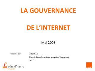 LA GOUVERNANCE  DE L�INTERNET Mai 2008
