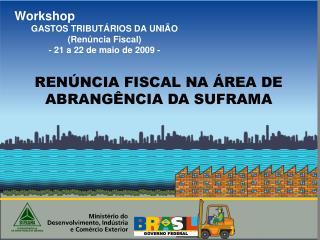 Workshop  GASTOS TRIBUTÁRIOS DA UNIÃO  (Renúncia Fiscal) - 21 a 22 de maio de 2009 -