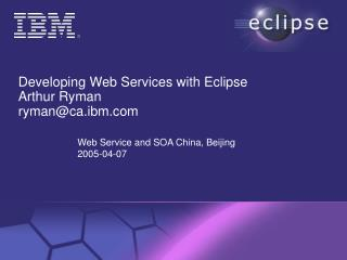Developing Web Services with Eclipse Arthur Ryman ryman@ca.ibm