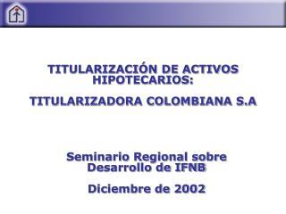 TITULARIZACI N DE ACTIVOS HIPOTECARIOS:    TITULARIZADORA COLOMBIANA S.A