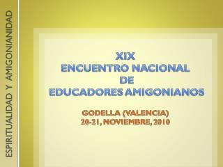 XIX ENCUENTRO NACIONAL  DE  EDUCADORES AMIGONIANOS GODELLA (VALENCIA) 20-21, NOVIEMBRE, 2010