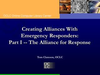 Creating Alliances With Emergency Responders: Part I -- The Alliance for Response