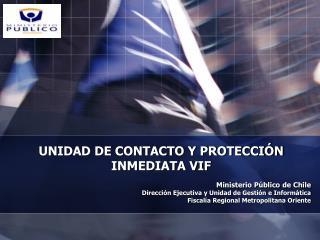 UNIDAD DE CONTACTO Y PROTECCIÓN INMEDIATA VIF