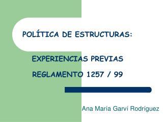 POLÍTICA DE ESTRUCTURAS:  EXPERIENCIAS PREVIAS REGLAMENTO 1257 / 99