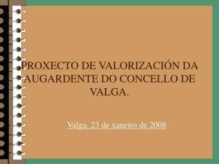 PROXECTO DE VALORIZACIÓN DA AUGARDENTE DO CONCELLO DE VALGA.