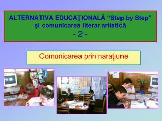 """ALTERNATIVA EDUCA ŢIONALĂ """"Step by Step""""  şi comunicarea literar artistică - 2 -"""