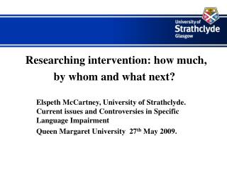 Researching intervention: how much, by whom and what next