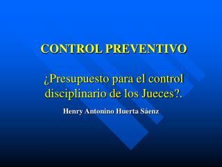 CONTROL PREVENTIVO ¿Presupuesto para el control disciplinario de los Jueces?.