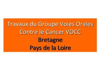 Travaux du Groupe Voies Orales Contre le Cancer VOCC Bretagne Pays de la Loire