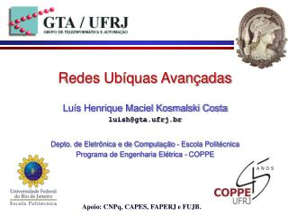 Redes Ubíquas Avançadas Luís Henrique Maciel Kosmalski Costa luish@gta.ufrj.br