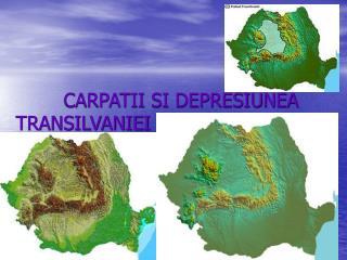 CARPATII SI DEPRESIUNEA                TRANSILVANIEI
