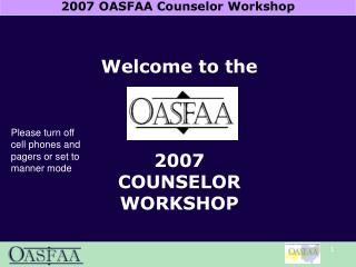 Welcome to the 2007 COUNSELOR WORKSHOP