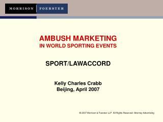 AMBUSH MARKETING IN WORLD SPORTING EVENTS SPORT/LAWACCORD Kelly Charles Crabb Beijing, April 2007