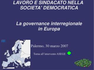 LAVORO E SINDACATO NELLA SOCIETA' DEMOCRATICA La  governance interregionale in Europa
