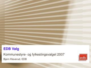 EDB Valg     Kommunestyre- og fylkestingsvalget 2007 Bjørn Kleverud, EDB