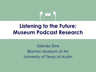 Listening to the Future: Museum Podcast Research