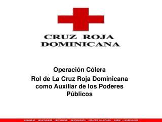 Operación Cólera Rol de La Cruz Roja Dominicana como Auxiliar de los Poderes Públicos