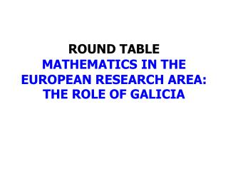 ROUND TABLE MATHEMATICS IN THE EUROPEAN RESEARCH AREA: THE ROLE OF GALICIA