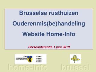 Brusselse rusthuizen  Ouderenmis(be)handeling Website Home-Info Persconferentie 1 juni 2010