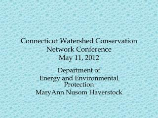 Connecticut Watershed Conservation Network Conference May 11, 2012