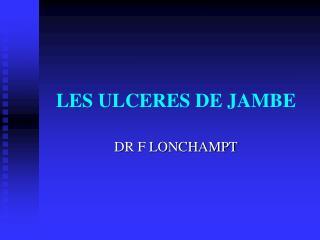 LES ULCERES DE JAMBE