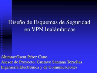 Diseño de Esquemas de Seguridad  en VPN Inalámbricas