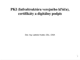 PKI (In fraštruktúra verejného kľúča ) , certifikáty  a  digitálny podpis