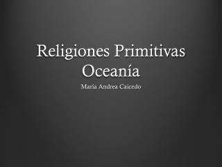 Religiones Primitivas Ocean ía