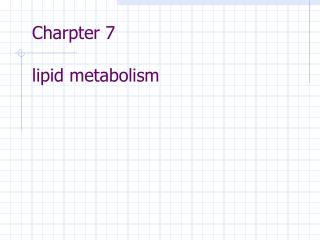 Charpter 7  lipid metabolism