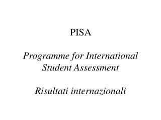 PISA  Programme for International Student Assessment Risultati internazionali