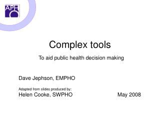 Complex tools To aid public health decision making
