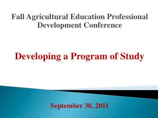 Fall Agricultural Education Professional Development Conference Developing a Program of Study