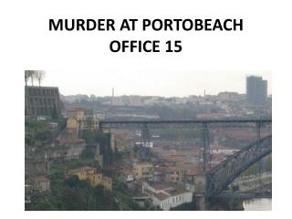MURDER AT PORTOBEACH OFFICE 15