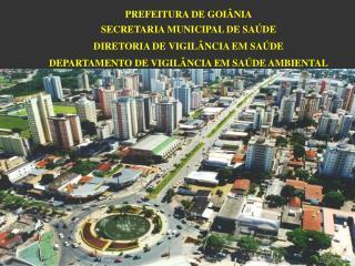 PREFEITURA DE GOIÂNIA SECRETARIA MUNICIPAL DE SAÚDE DIRETORIA DE VIGILÂNCIA EM SAÚDE