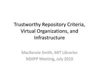 TrustworthyRepository Criteria, Virtual Organizations, and Infrastructure