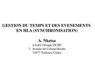 GESTION DU TEMPS ET DES EVENEMENTS  EN HLA (SYNCHRONISATION) A. Nketsa LAAS, Groupe OCSD