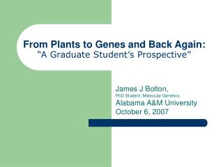 From Plants to Genes and Back Again:  A Graduate Student s Prospective