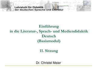 Einführung  in die Literatur-, Sprach- und Mediendidaktik Deutsch (Basismodul) 11. Sitzung