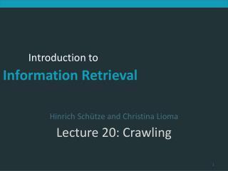 Hinrich Schütze and Christina Lioma Lecture 20: Crawling