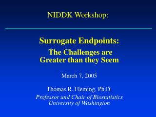Surrogate Endpoints: The Challenges are Greater than they Seem March 7, 2005