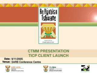 CTMM PRESENTATION TICP CLIENT LAUNCH