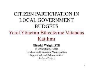 CITIZEN PARTICIPATION IN LOCAL GOVERNMENT BUDGETS Yerel Yönetim Bütçelerine Vatandaş Katılımı