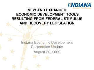 Indiana Economic Development Corporation Update August 26, 2009