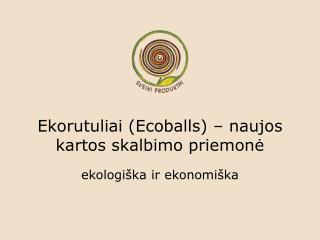 Ekorutuliai  (Ecoballs)  – naujos kartos skalbimo priemon ė