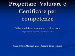 Progettare  Valutare e Certificare per competenze