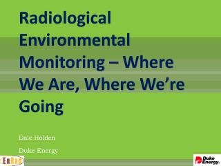 Radiological Environmental Monitoring – Where We Are, Where We're Going